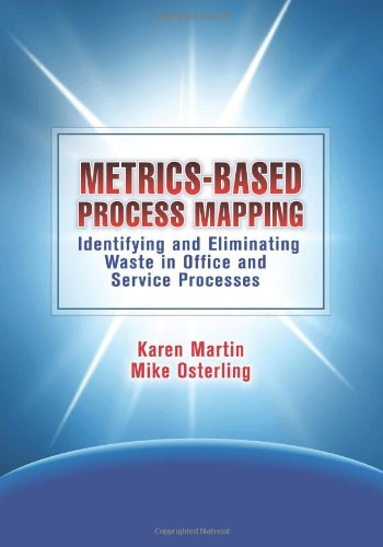 9781439886687: Metrics-Based Process Mapping: Identifying and Eliminating Waste in Office and Service Processes
