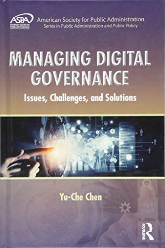 9781439890912: Managing Digital Governance: Issues, Challenges, and Solutions (ASPA Series in Public Administration and Public Policy)