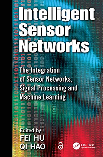 Intelligent Sensor Networks: The Integration of Sensor Networks, Signal Processing and Machine ...