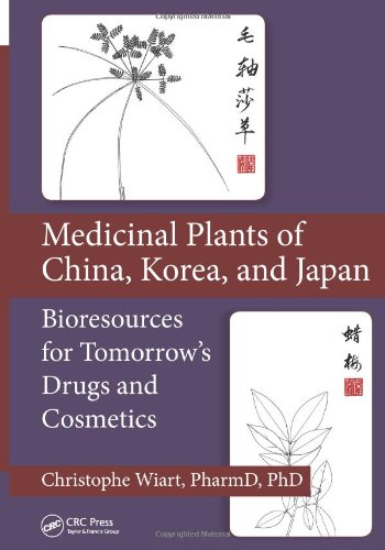 9781439899113: Medicinal Plants of China, Korea, and Japan: Bioresources for Tomorrow's Drugs and Cosmetics