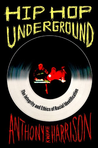 9781439900611: Hip Hop Underground: The Integrity and Ethics of Racial Identification