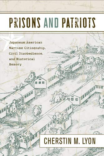 Prisons and Patriots: Japanese American Wartime Citizenship, Civil Disobedience, and Historical ...