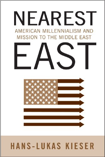 Nearest East: American Millenialism and Mission to the Middle East (Politics History & Social ...