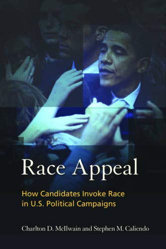 Race Appeal: How Candidates Invoke Race in U.S. Political Campaigns: Charlton McIlwain