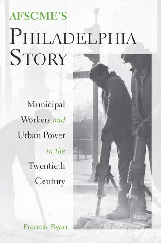 9781439902783: AFSCME's Philadelphia Story: Municipal Workers and Urban Power in the Twentieth Century