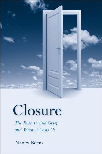9781439905760: Closure: The Rush to End Grief and What it Costs Us