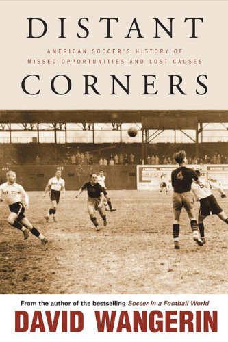 Distant Corners: American Soccer s History of Missed Opportunities and Lost Causes (Hardback): ...
