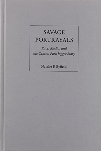 9781439906330: Savage Portrayals: Race, Media and the Central Park Jogger Story
