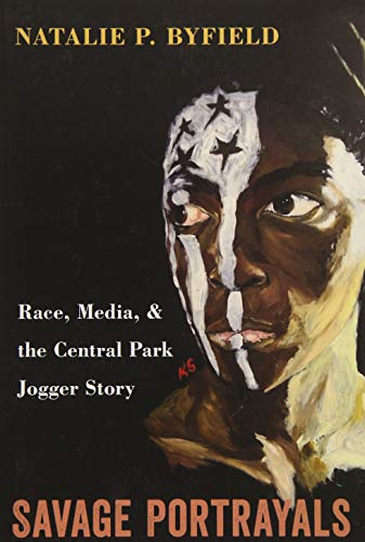 9781439906347: Savage Portrayals: Race, Media and the Central Park Jogger Story