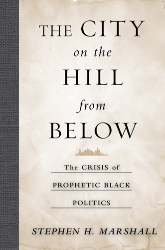 9781439906569: The City on the Hill From Below: The Crisis of Prophetic Black Politics