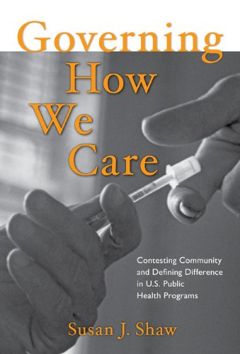 Governing How We Care: Contesting Community And Defining Difference In U.S. Public Health Programs:...