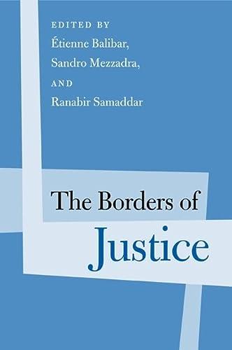 The Borders of Justice: Balibar, Etienne (Editor)/ Mezzadra, Sandro (Editor)/ Samaddar, Ranabir (...