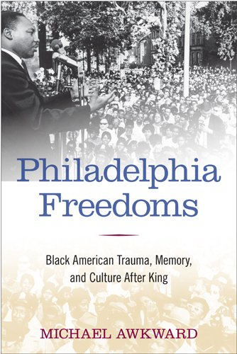 9781439907092: Philadelphia Freedoms: Black American Trauma, Memory, and Culture after King