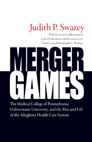 9781439907177: Merger Games: The Medical College of Pennsylvania, Hahnemann University, and the Rise and Fall of the Allegheny Healthcare System
