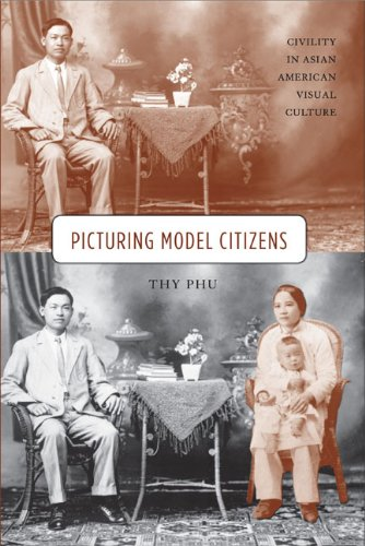 Picturing Model Citizens: Civility in Asian American Visual Culture: Phu, Thy