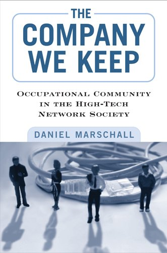 9781439907566: The Company We Keep: Occupational Community in the High-Tech Network Society