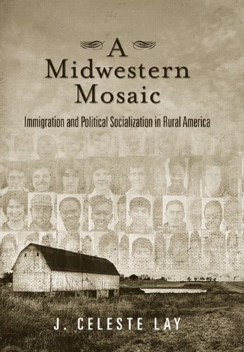A Midwestern Mosaic: Immigration and Political Socialization in Rural America (Social Logic of ...