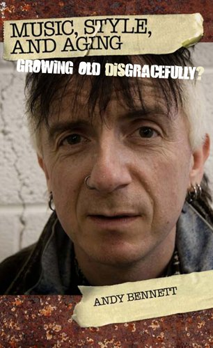 Music, Style, and Aging: Growing Old Disgracefully?: Andy Bennett
