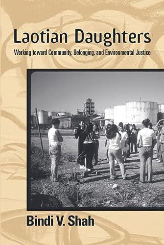 Laotian Daughters : Working toward Community, Belonging, and Environmental Justice: Shah, Bindi V.