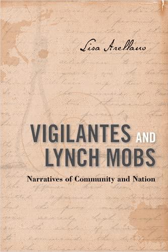 Vigilantes and Lynch Mobs: Narratives of Community and Nation: Arellano, Lisa