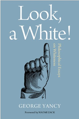Look, A White!: Philosophical Essays on Whiteness: George Yancy