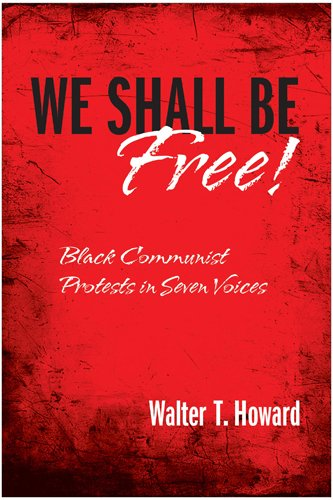 We Shall Be Free!: Black Communist Protests in Seven Voices: Walter T. Howard