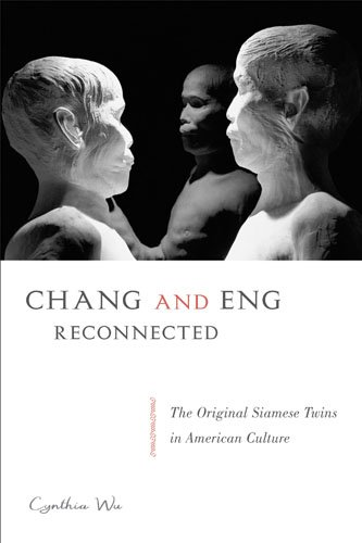 Chang and Eng Reconnected: The Original Siamese Twins in American Culture: Wu, Cynthia