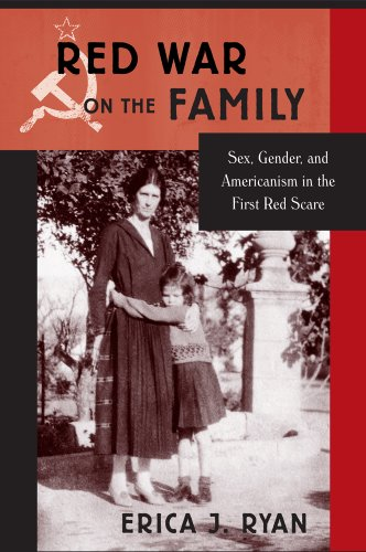 Red War on the Family: Sex, Gender, and Americanism in the First Red Scare: Ryan, Erica J