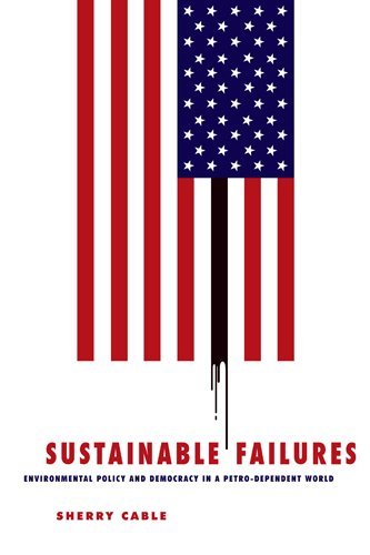 Sustainable Failures: Environmental Policy and Democracy in a Petro-dependent World: Cable, Sherry