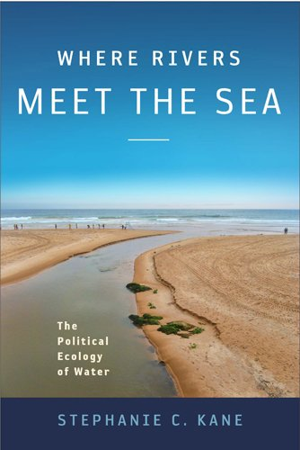 9781439909300: Where Rivers Meet the Sea: The Political Ecology of Water