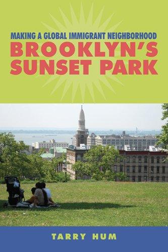 Making a Global Immigrant Neighborhood: Brooklyn's Sunset Park (Asian American History & ...