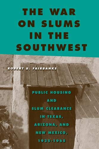 9781439911150: The War on Slums in the Southwest: Public Housing and Slum Clearance in Texas, Arizona, and New Mexico, 1935-1965 (Urban Life, Landscape and Policy)