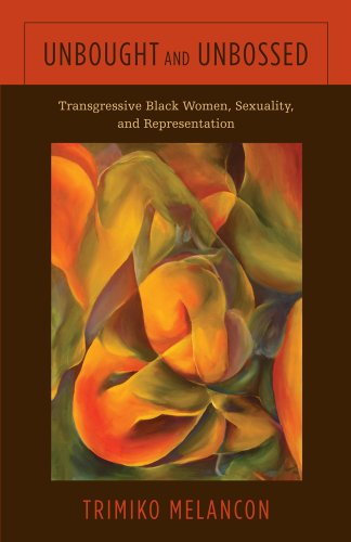 Unbought and Unbossed - Transgressive Black Women, Sexuality, and Representation: Melancon, Trimiko