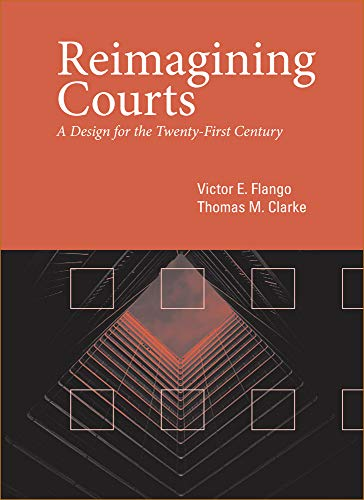 Reimagining Courts: A Design for the Twenty-First Century: Flango, Victor E; Clarke, Thomas M
