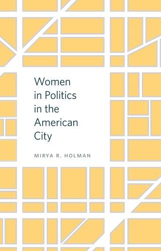 Women in Politics in the American City (Hardback): Mirya R. Holman