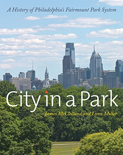 City in a Park: A History of Philadelphia's Fairmount Park System (Hardcover): Lynn Miller