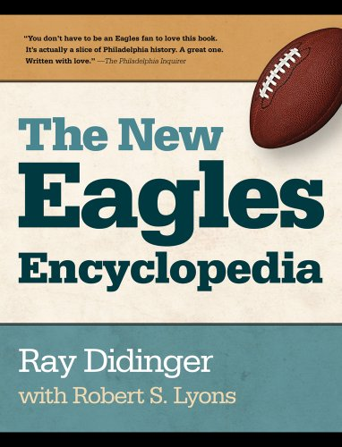 The New Eagles Encyclopedia: Didinger, Ray; Lyons, Robert