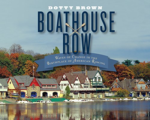 9781439912829: Boathouse Row: Waves of Change in the Birthplace of American Rowing