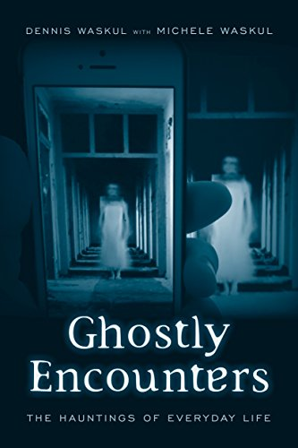 9781439912898: Ghostly Encounters: The Hauntings of Everyday Life