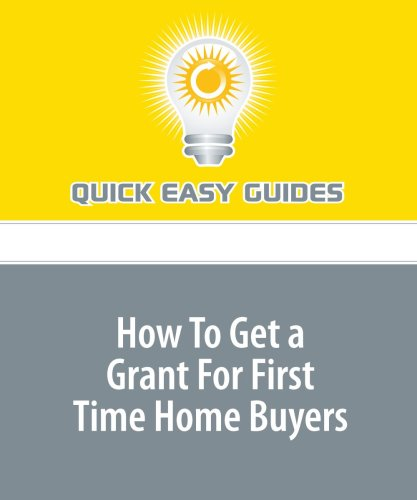 9781440005497: How To Get a Grant For First Time Home Buyers