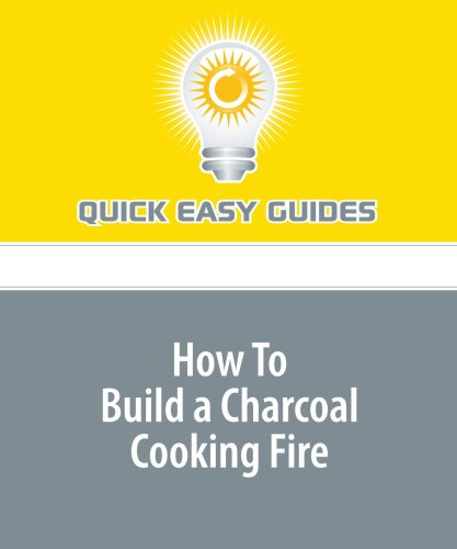 9781440006593: How To Build a Charcoal Cooking Fire: Charcoal Fuels, Igniters, Building Techniques and Procedures Explained