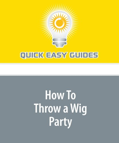 9781440006647: How To Throw a Wig Party: One of the Simplist Theme Parties to Throw