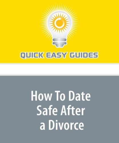 9781440012587: How To Date Safe After a Divorce: Tips on Getting Back into the Dating Scene after Divorce