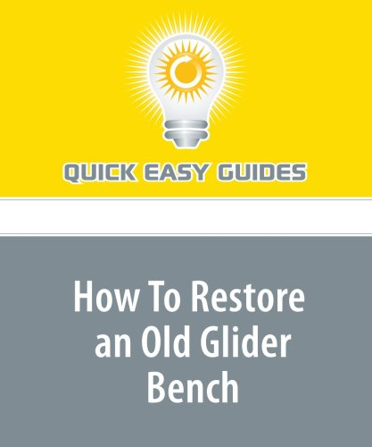 9781440018909: How To Restore an Old Glider Bench: Don't Throw It Away! Reinvigorate It!