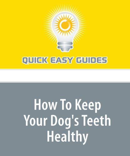9781440021060: How To Keep Your Dog's Teeth Healthy: Don't Let your Dog Get Dental Disease