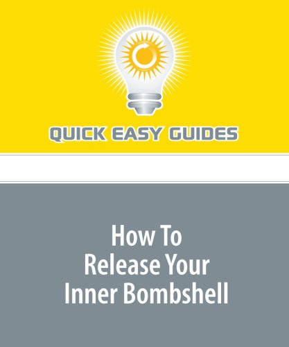 9781440024054: How To Release Your Inner Bombshell: Feeling Sexy, Charming and Confident is the Key