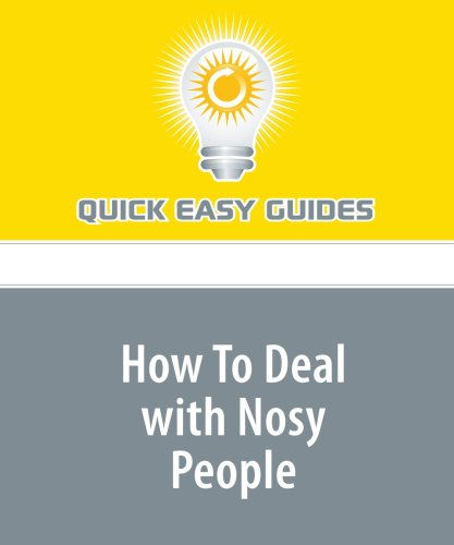 9781440025310: How To Deal with Nosy People: Everyone Knows a 'Busy-Body' Who Minds Everyone Else's Business!