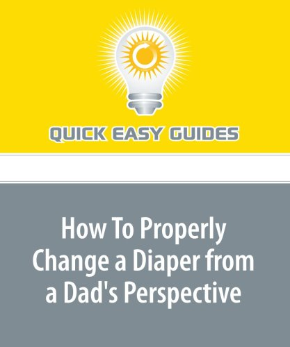 9781440031151: How To Properly Change a Diaper from a Dad's Perspective: The Art of the Diaper Change