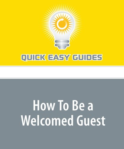 9781440031182: How To Be a Welcomed Guest: Fish and Visitors Stink after Three Days -- Don't Be that Kind of Guest!