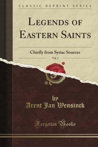 Legends of Eastern Saints: Chiefly from Syriac Sources; Edited, Vol. 1 (Classic Reprint) (1440032297) by Wensinck, A. J.
